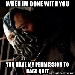 Bane Permission to Die - When im done with you you have my permission to rage quit