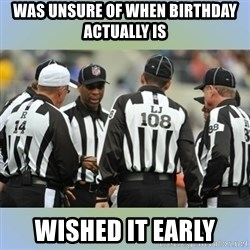 NFL Ref Meeting - was unsure of when birthday actually is wished it early