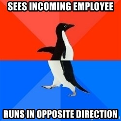 Socially Awesome Awkward Penguin - SEES INCOMING EMPLOYEE RUNS IN OPPOSITE DIRECTION