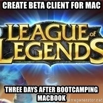 League of legends - create beta client for mac three days after bootcamping macbook