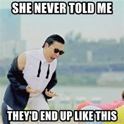 Gangnam Style - she never told me  they'd end up like this