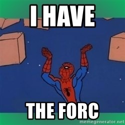 60's spiderman - I HAVE  THE FORC