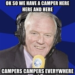 Optimistic Eddie Gray  - OK SO WE HAVE A CAMPER HERE HERE AND HERE CAMPERS CAMPERS EVERYWHERE