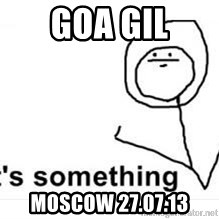 its something - GOA GIL Moscow 27.07.13