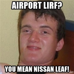 Stoner Stanley - Airport LIRF? You mean Nissan LEAF!