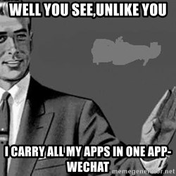 Correction Man  - WELL YOU SEE,UNLIKE YOU I CARRY ALL MY APPS IN ONE APP- WECHAT