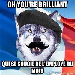 Monsieur Le Courage Wolf - OH YOU'RE BRILLIANT Qui se soucie de l'employé du mois