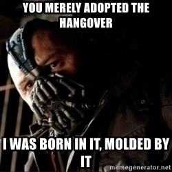 Bane Permission to Die - You merely adopted the hangover I was born in it, molded by it