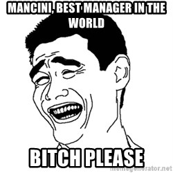Asian Troll Face - Mancini, BEST MANAGER in the world bITCH PLEASE