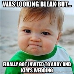 Victory Baby - Was looking bleAk but... Finally got invited to Andy and kim's wedding