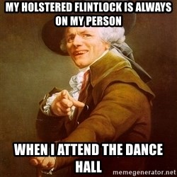 Joseph Ducreux - My holstered flintlock is always on my person When I attend the dance hall