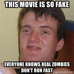 Stoner Stanley - This movie is so fake everyone knows real zombies don't run fast