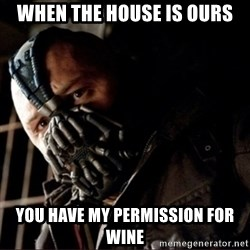 Bane Permission to Die - When the house is ours You have my permission for wine