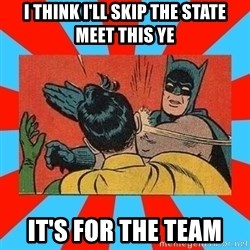 Batman Bitchslap - I think i'll skip the state meet this ye It's for the team