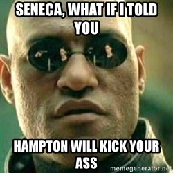 What If I Told You - seneca, what if i told you hampton will kick your ass
