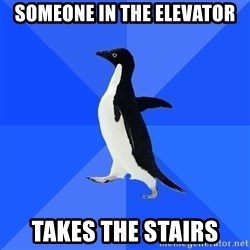 Socially Awkward Penguin - Someone in the elevator Takes the stairs