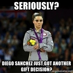 Unimpressed McKayla Maroney - Seriously? diego sanchez just got another gift decision?