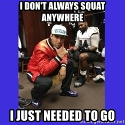 PAY FLACCO - i don't always squat anywhere i just needed to go