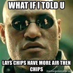 What If I Told You - What if i told u  lays chips have more air then chips