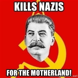 Stalin Says - Kills nazis for The Motherland!