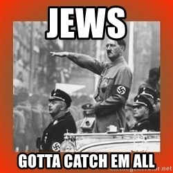 Heil Hitler - Jews gotta catch em all
