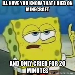 Tough Spongebob - ill have you know that i died on minecraft and only cried for 20 minutes