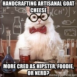 Chemistry Cat - Handcrafting Artisanal Goat Cheese More Cred as Hipster, Foodie, or Nerd?