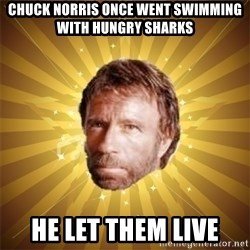 Chuck Norris Advice - chuck norris once went swimming with hungry sharks he let them live