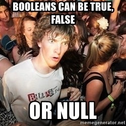 Sudden Realization Ralph - Booleans can be true, false or null