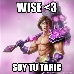 Outrageous, Sexy Taric - wise <3 soy tu taric