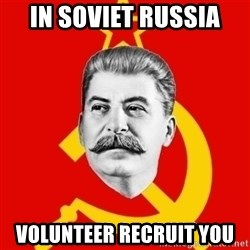 Stalin Says - in soviet russia volunteer recruit you