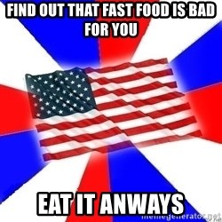 American Flag - find out that fast food is bad for you eat it anways