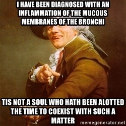 Joseph Ducreux - I HAVE BEEN DIAGNOSED WITH AN INFLAMMATION OF THE MUCOUS MEMBRANES OF THE BRONCHI tis not a soul who hath been alotted the time to coexist with such a matter