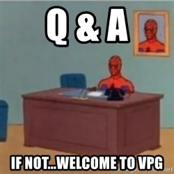 60s spiderman behind desk - Q & A IF NOT...Welcome to VPG