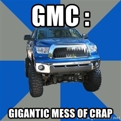 Monster Truck - GMC : Gigantic mess of crap