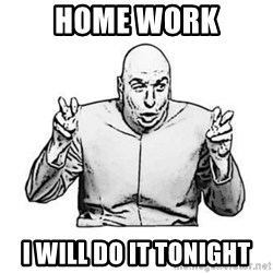 Sceptical Dr. Evil - Home work i will do it tonight