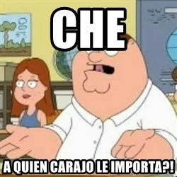 Peter Griffin who the hell cares - CHE a quien carajo le importa?!