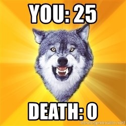 Courage Wolf - you: 25 death: 0