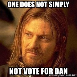 Boromir - ONE DOES NOT SIMPLY NOT VOTE FOR DAN