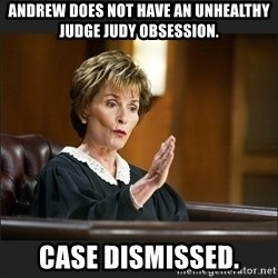 Case Closed Judge Judy - Andrew does not have an unhealthy judge judy obsession. case dismissed.