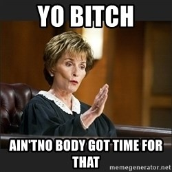 Case Closed Judge Judy - yo bitch ain'tno body got time for that