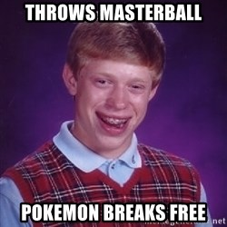 Bad Luck Brian - throws masterball pokemon breaks free