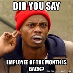 Tyrone Biggums - Did you say  Employee of the month is back?