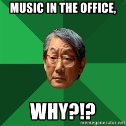 High Expectations Asian Father - music in the office, why?!?