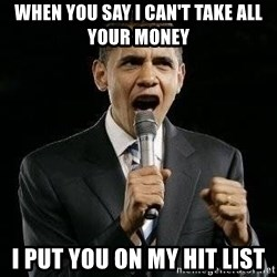 Expressive Obama - When you say I can't take all your money i put you on my hit list