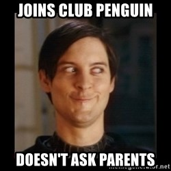 Tobey_Maguire - joins club penguin doesn't ask parents