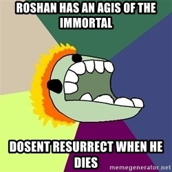 Average Dota Player - ROShan has an agis of the immortal Dosent resurrect when he dies