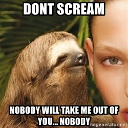 The Rape Sloth - Dont scream Nobody will take me out of you... NoBody