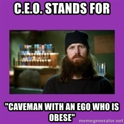 "Jase Robertson - C.e.o. stands for ""caveman with an ego who is obese"""