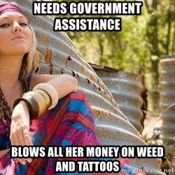 Young Hippy - needs government assistance blows all her money on weed and tattoos